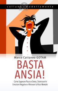 Basta Ansia!: Come Superare Paura e Stress, Dominare le Emozioni Negative e Ritrovare la Pace Mentale
